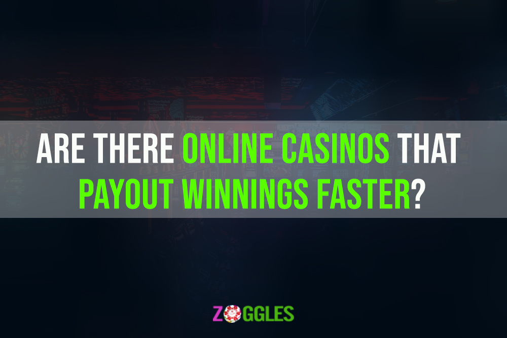 Are There Online Casinos That Payout Winnings Faster